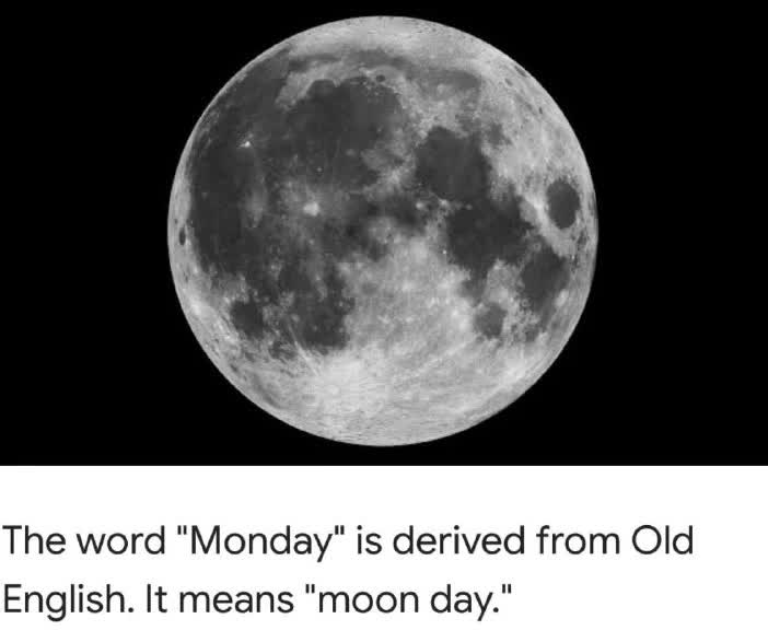 "The word ""Monday"" is derived from Old English. It means ""moon day."""