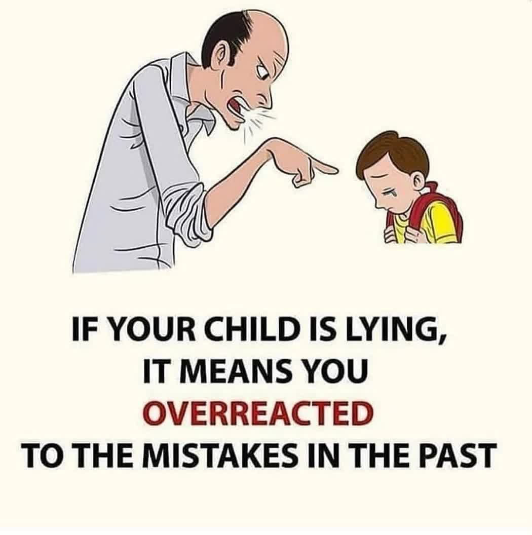 IF YOUR CHILD IS LYING, IT MEANS YOU OVERREACTED TO THE MISTAKES IN THE PAST
